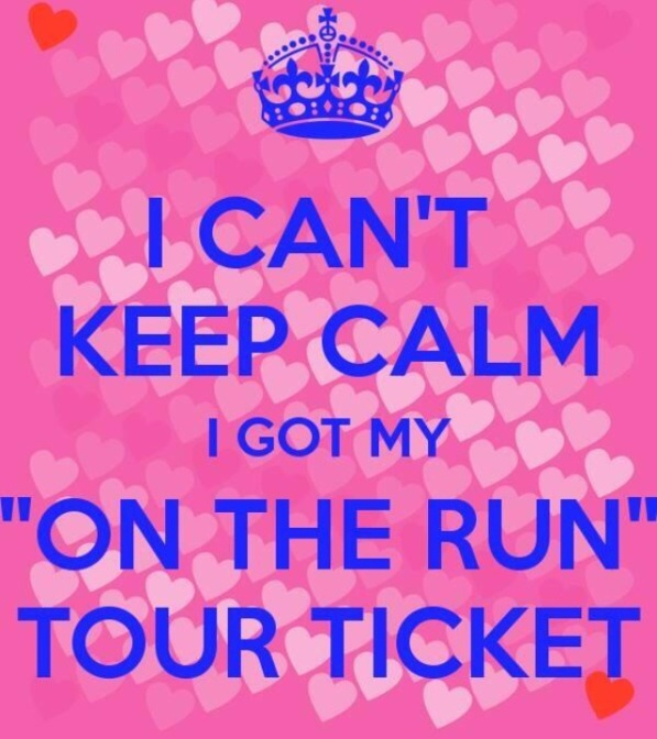 "I can't keep calm I got my ""On the Run Tour"" Ticket"