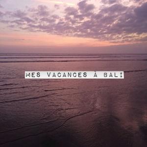 Mes vacances à Bali